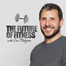 The Future of Fitness Podcast with Eric Malzone